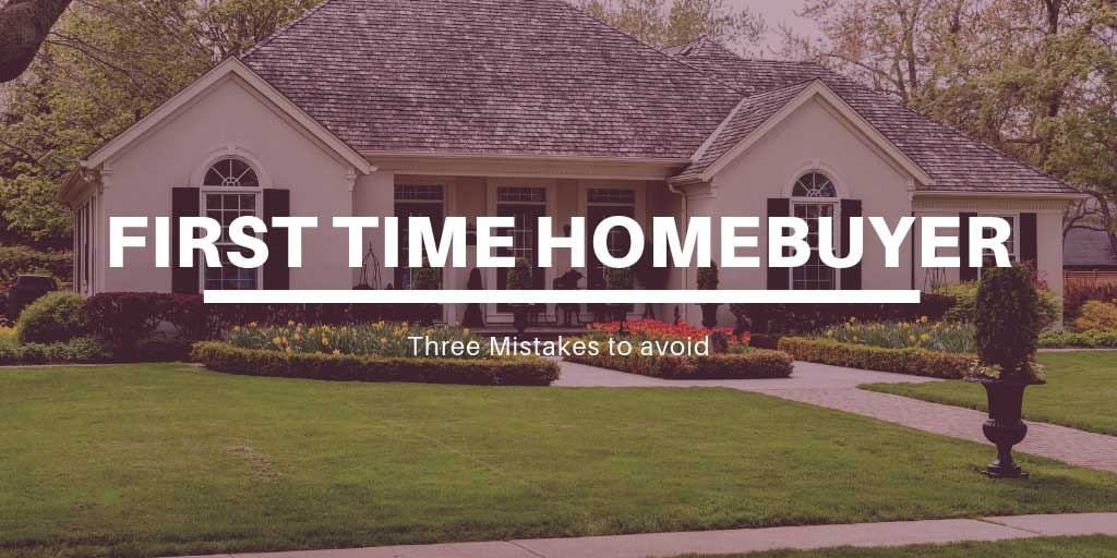 Three Mistakes to Avoid as a First Time Homebuyer in Victoria, BC